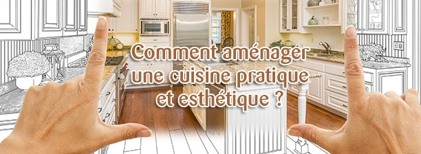 aménager une cuisine pratique et esthétique