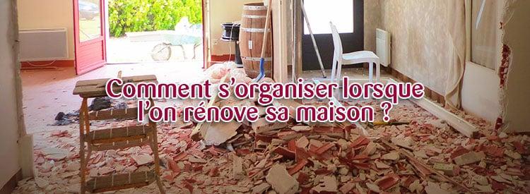 comment s'organiser lorsque l'on rénove sa maison ?