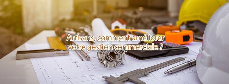 artisans comment ameliorer votre gestion commerciale