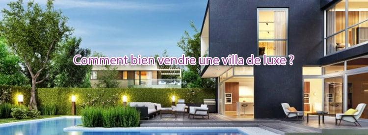comment vendre villa luxe bien