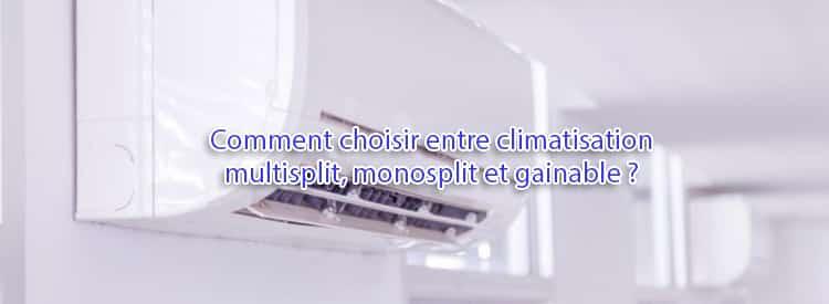 comment choisir entre climatisation multisplit, monosplit et gainable