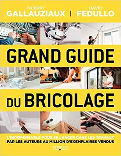Grand Guide Du Bricolage Lindispensable Pour Se Lancer Dans Les Travaux