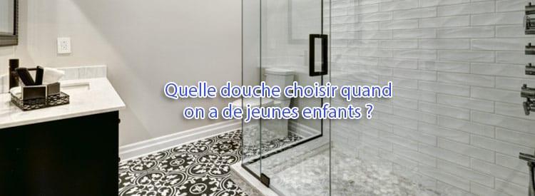 quelle douche choisir quand on a de jeunes enfants